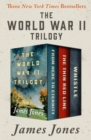 The World War II Trilogy : From Here to Eternity, The Thin Red Line, and Whistle - eBook