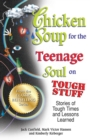 Chicken Soup for the Teenage Soul on Tough Stuff : Stories of Tough Times and Lessons Learned - eBook