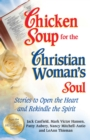 Chicken Soup for the Christian Woman's Soul : Stories to Open the Heart and Rekindle the Spirit - eBook