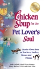 Chicken Soup for the Pet Lover's Soul : Stories About Pets as Teachers, Healers, Heroes and Friends - eBook