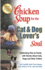 Chicken Soup for the Cat & Dog Lover's Soul : Celebrating Pets as Family with Stories About Cats, Dogs and Other Critters - eBook