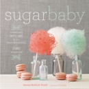 Sugar Baby : Confections, Candies, Cakes & Other Delicious Recipes for Cooking with Sugar - eBook