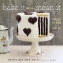 Bake It Like You Mean It : Gorgeous Cakes from Inside Out - eBook