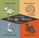 Thingy Things Volume 2 : Lamby Lamb, Snaily Snail, Goosey Goose, and Doggy Dog - eBook