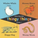 Thingy Things Volume 1 : Whaley Whale, Moosey Moose, Sluggy Slug, and Wormy Worm - eBook