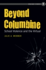 Beyond Columbine : School Violence and the Virtual - eBook
