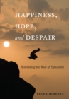 Happiness, Hope, and Despair : Rethinking the Role of Education - eBook