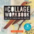The Collage Workbook : How to Get Started and Stay Inspired - Book