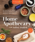 Home Apothecary with Ashley English : All You Need to Know to Create Natural Health and Body Care Products - Book