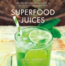 Superfood Juices : 100 Delicious, Energizing & Nutrient-Dense Recipes - Book