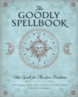 The Goodly Spellbook : Olde Spells for Modern Problems - Book