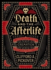 Death and the Afterlife : A Chronological Journey, from Cremation to Quantum Resurrection - Book