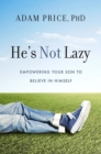 He's Not Lazy : Empowering Your Son to Believe In Himself - Book