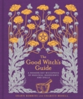 The Good Witch's Guide : A Modern-Day Wiccapedia of Magickal Ingredients and Spells - Book