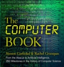 The Computer Book : From the Abacus to Artificial Intelligence, 250 Milestones in the History of Computer Science - Book