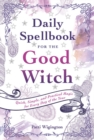 Daily Spellbook for the Good Witch : Quick, Simple, and Practical Magic for Every Day of the Year - Book