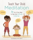 Teach Your Child Meditation : 70+ Fun & Easy Ways to Help Kids De-Stress and Chill Out - Book