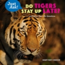 Do Tigers Stay Up Late? : ... and Other Tiger-ific Questions - Book