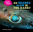 Do Sharks Glow in the Dark? : ... and Other Shark-tastic Questions - Book