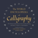 The World Encyclopedia of Calligraphy : The Ultimate Compendium on the Art of Fine Writing - Book