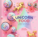 Unicorn Food : Magical Recipes for Sweets, Eats and Treats - Book
