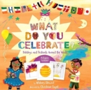 What Do You Celebrate? : Exploring the World Through Holidays - Book