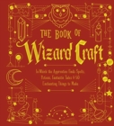 The Book of Wizard Craft : In Which the Apprentice Finds Spells, Potions, Fantastic Tales & 50 Enchanting Things to Make - Book