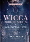 Wicca Book of Spells : A Beginner's Book of Shadows for Wiccans, Witches, and Other Practitioners of Magic - Book