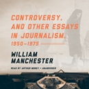 Controversy, and Other Essays in Journalism, 1950-1975 - eAudiobook