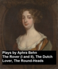 Plays by Aphra Behn - The Rover (I and II), the Dutch Lover, the Round-Heads - eBook