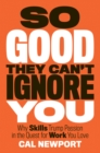 So Good They Can't Ignore You : Why Skills Trump Passion in the Quest for Work You Love - eBook