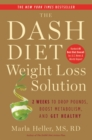 The Dash Diet Weight Loss Solution : 2 Weeks to Drop Pounds, Boost Metabolism, and Get Healthy - eBook