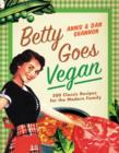 Betty Goes Vegan : 500 Classic Recipes for the Modern Family - eBook