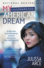 My (Underground) American Dream : My True Story as an Undocumented Immigrant Who Became a Wall Street Executive - eBook