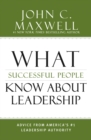 What Successful People Know about Leadership : Advice from America's #1 Leadership Authority - eBook
