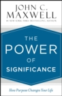 The Power of Significance : How Purpose Changes Your Life - eBook