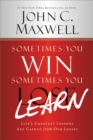Sometimes You Win--Sometimes You Learn : Life's Greatest Lessons Are Gained from Our Losses - eBook