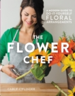 The Flower Chef : A Modern Guide to Do-It-Yourself Floral Arrangements - eBook