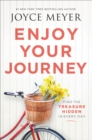 Enjoy Your Journey : Find the Treasure Hidden in Every Day - eBook