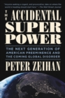 The Accidental Superpower : The Next Generation of American Preeminence and the Coming Global Disorder - eBook