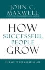 How Successful People Grow : 15 Ways to Get Ahead in Life - eBook