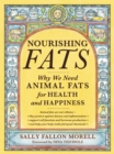 Nourishing Fats : Why We Need Animal Fats for Health and Happiness - eBook