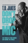 Don't Drop the Mic : The Power of Your Words Can Change the World - Book