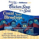 Chicken Soup for the Soul: Count Your Blessings - 31 Stories about the Joy of Giving, Attitude, and Being Grateful for What You Have - eAudiobook