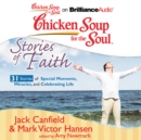 Chicken Soup for the Soul: Stories of Faith - 31 Stories of Special Moments, Miracles, and Celebrating Life - eAudiobook