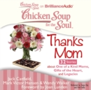 Chicken Soup for the Soul: Thanks Mom - 32 Stories about One of a Kind Moms, Gifts of the Heart, and Legacies - eAudiobook