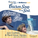 Chicken Soup for the Soul: Moms & Sons - 34 Stories about Raising Boys, Being a Sport, Grieving and Peace, and Single-Minded Devotion - eAudiobook