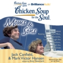 Chicken Soup for the Soul: Moms & Sons - 38 Stories about Raising Wonderful Men, Special Moments, Love Through the Generations, and Through the Eyes of a Child - eAudiobook