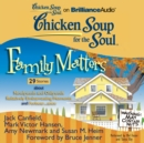 Chicken Soup for the Soul: Family Matters - 29 Stories about Newlyweds and Oldyweds, Relatively Embarrassing Moments, and Forbear...ance - eAudiobook