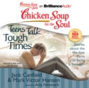 Chicken Soup for the Soul: Teens Talk Tough Times : Stories about the Hardest Parts of Being a Teenager - eAudiobook